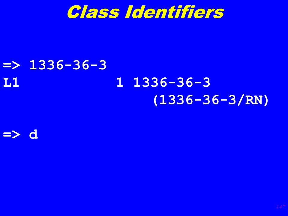 147 => 1336-36-3 L1 1 1336-36-3 (1336-36-3/RN) => d Class Identifiers