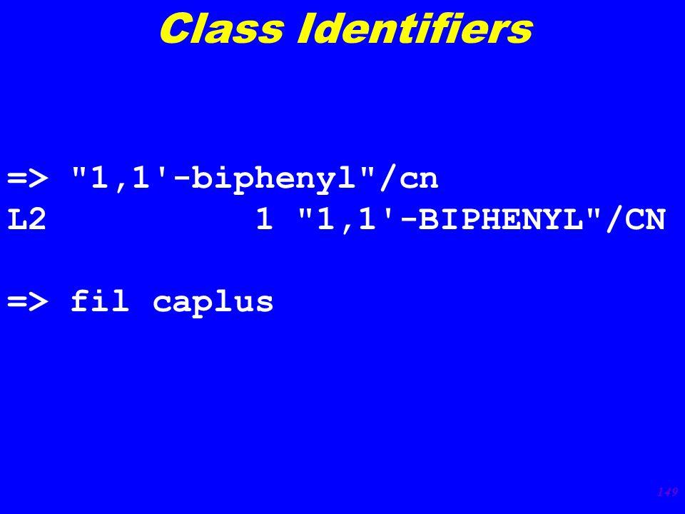 149 => 1,1 -biphenyl /cn L2 1 1,1 -BIPHENYL /CN => fil caplus Class Identifiers