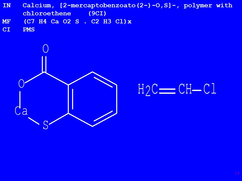 18 IN Calcium, [2-mercaptobenzoato(2-)-O,S]-, polymer with chloroethene (9CI) MF (C7 H4 Ca O2 S.