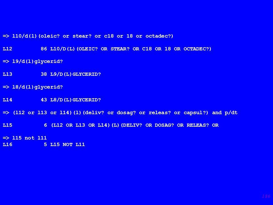 186 => l10/d(l)(oleic. or stear. or c18 or 18 or octadec?) L12 86 L10/D(L)(OLEIC.