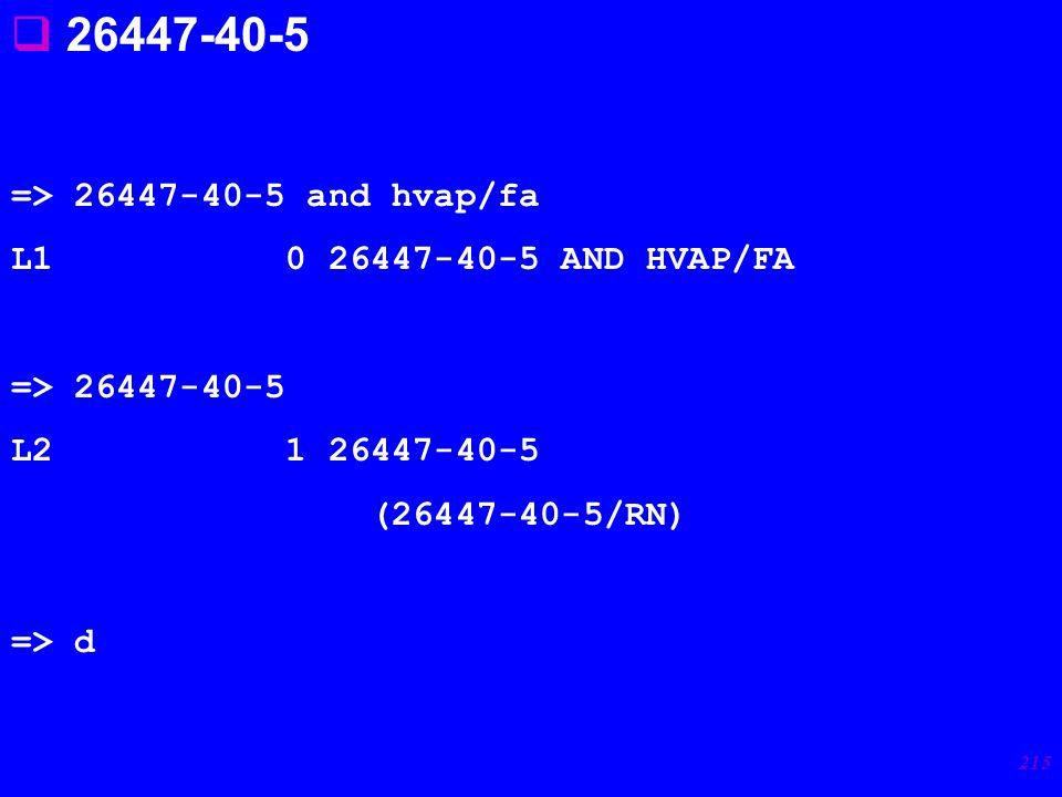 215 => 26447-40-5 and hvap/fa L1 0 26447-40-5 AND HVAP/FA => 26447-40-5 L2 1 26447-40-5 (26447-40-5/RN) => d  26447-40-5
