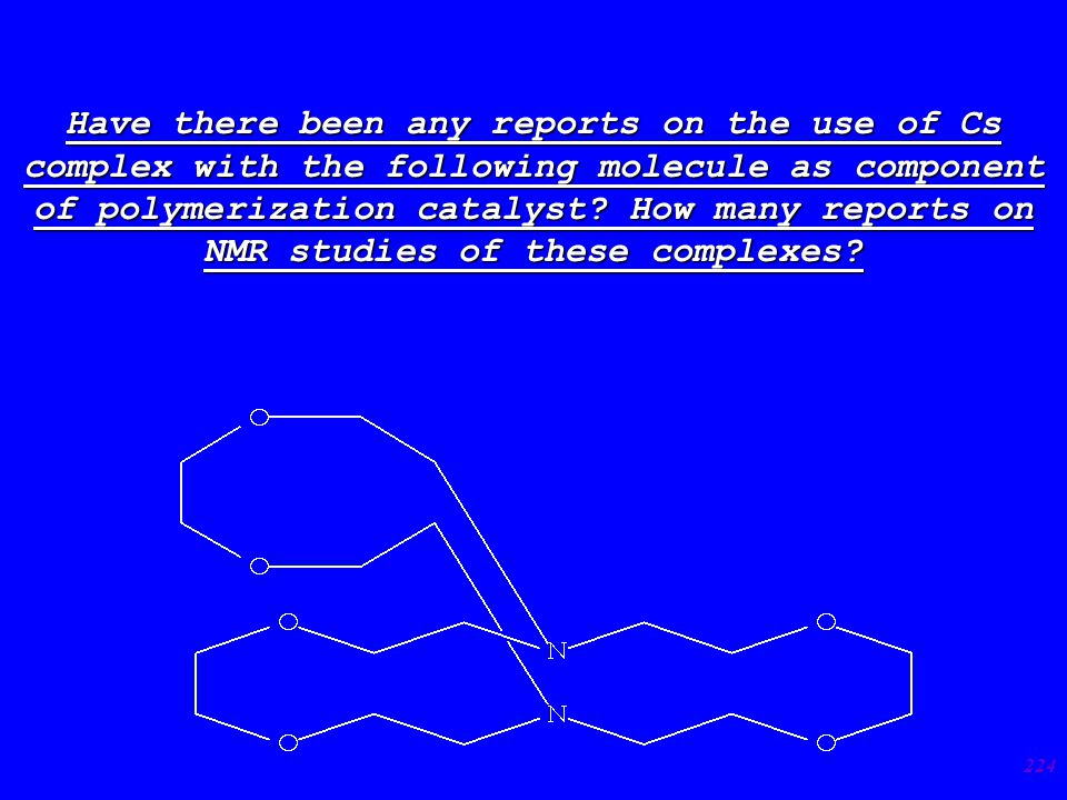 224 Have there been any reports on the use of Cs complex with the following molecule as component of polymerization catalyst.