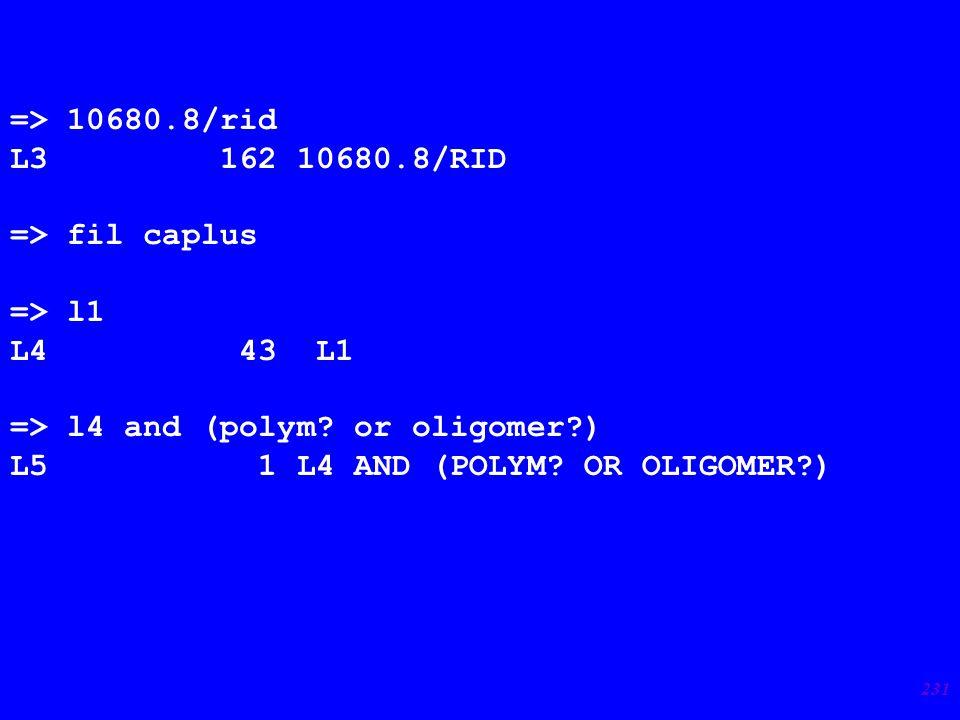 231 => 10680.8/rid L3 162 10680.8/RID => fil caplus => l1 L4 43 L1 => l4 and (polym.