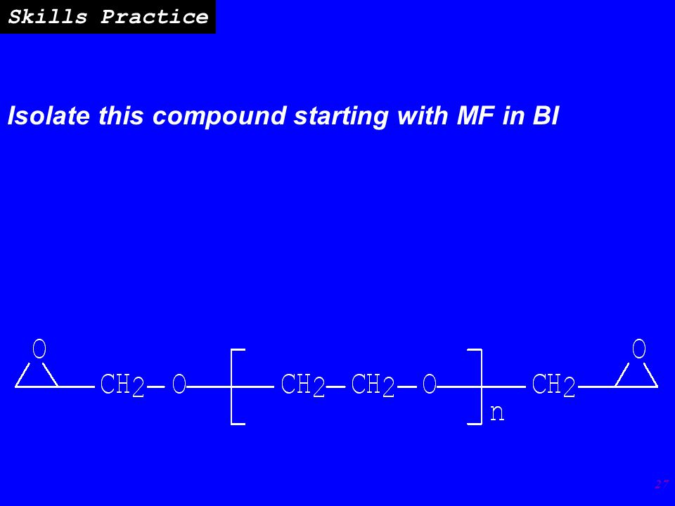 27 Skills Practice Isolate this compound starting with MF in BI