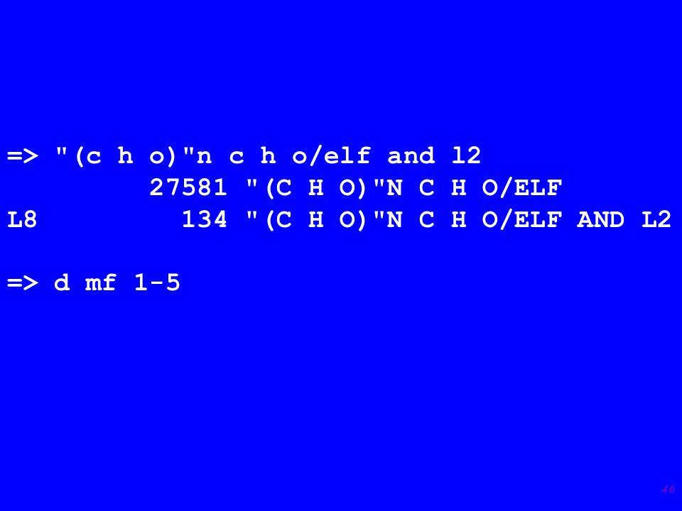 46 => (c h o) n c h o/elf and l2 27581 (C H O) N C H O/ELF L8 134 (C H O) N C H O/ELF AND L2 => d mf 1-5