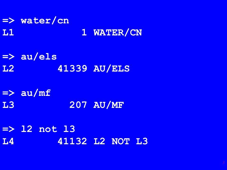 5 => water/cn L1 1 WATER/CN => au/els L2 41339 AU/ELS => au/mf L3 207 AU/MF => l2 not l3 L4 41132 L2 NOT L3
