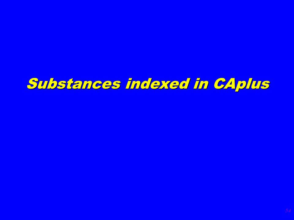 54 Substances indexed in CAplus
