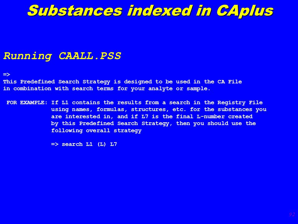 92 Substances indexed in CAplus => This Predefined Search Strategy is designed to be used in the CA File in combination with search terms for your analyte or sample.