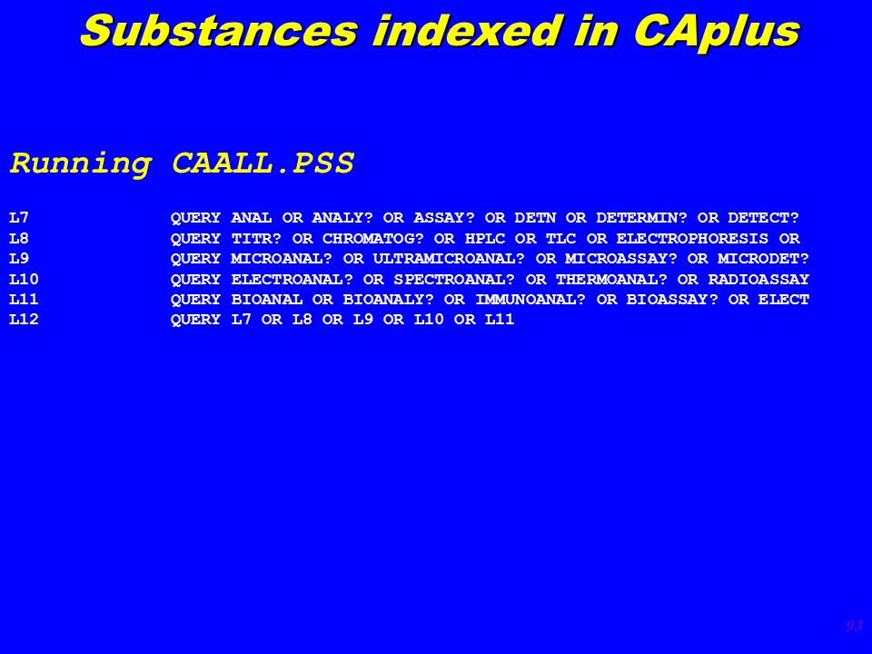 93 Substances indexed in CAplus L7 QUERY ANAL OR ANALY.