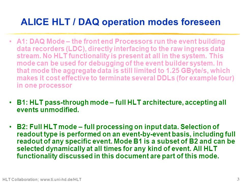 HLT Collaboration;   3 ALICE HLT / DAQ operation modes foreseen A1: DAQ Mode – the front end Processors run the event building data recorders (LDC), directly interfacing to the raw ingress data stream.