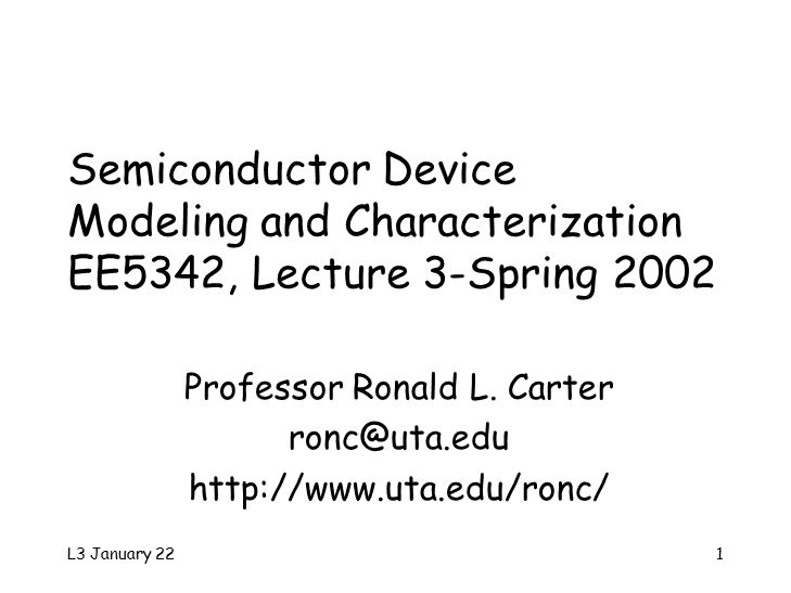 L3 January 221 Semiconductor Device Modeling and Characterization EE5342, Lecture 3-Spring 2002 Professor Ronald L.