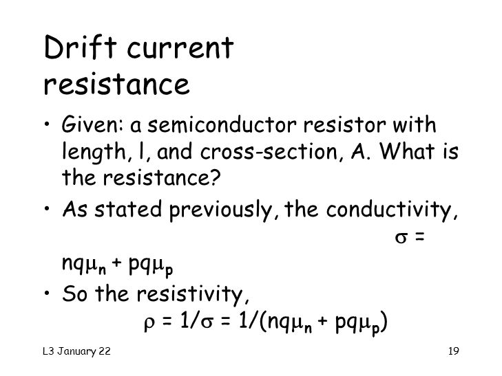 L3 January 2219 Drift current resistance Given: a semiconductor resistor with length, l, and cross-section, A.