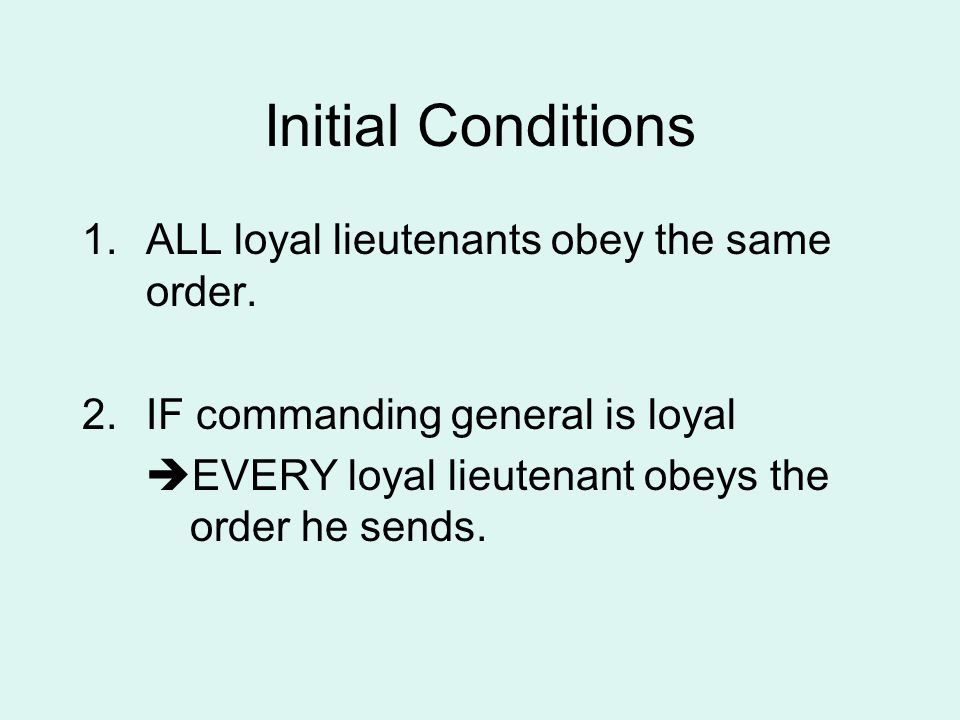 Initial Conditions 1.ALL loyal lieutenants obey the same order.