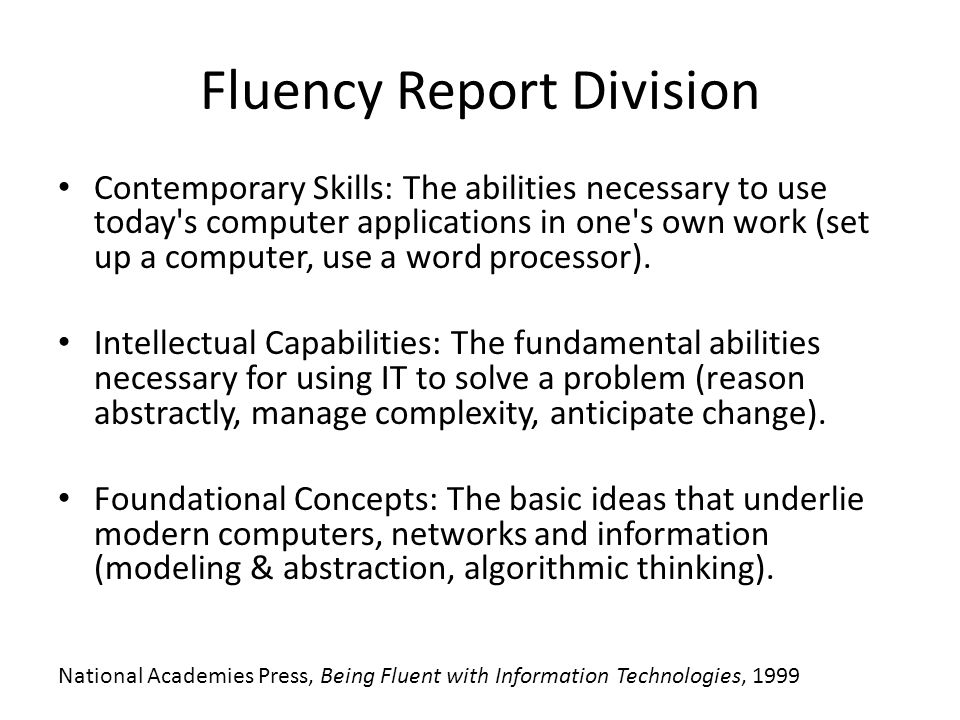 Fluency Report Division Contemporary Skills: The abilities necessary to use today s computer applications in one s own work (set up a computer, use a word processor).