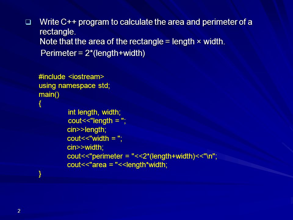  Write C++ program to calculate the area and perimeter of  a rectangle. Note that the area of  the rectangle = length × width. Perimeter = 2*(len