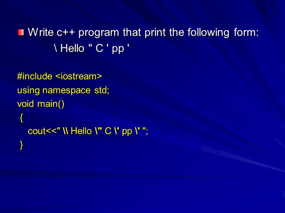 Write c++ program that print the following form: \ Hello