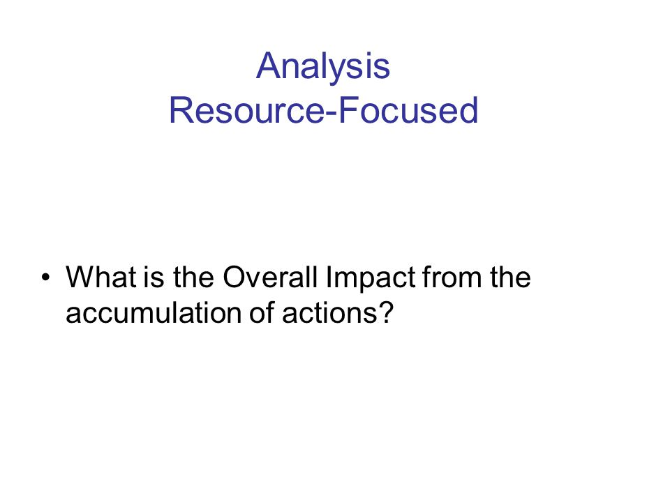 Analysis Resource-Focused What is the Overall Impact from the accumulation of actions