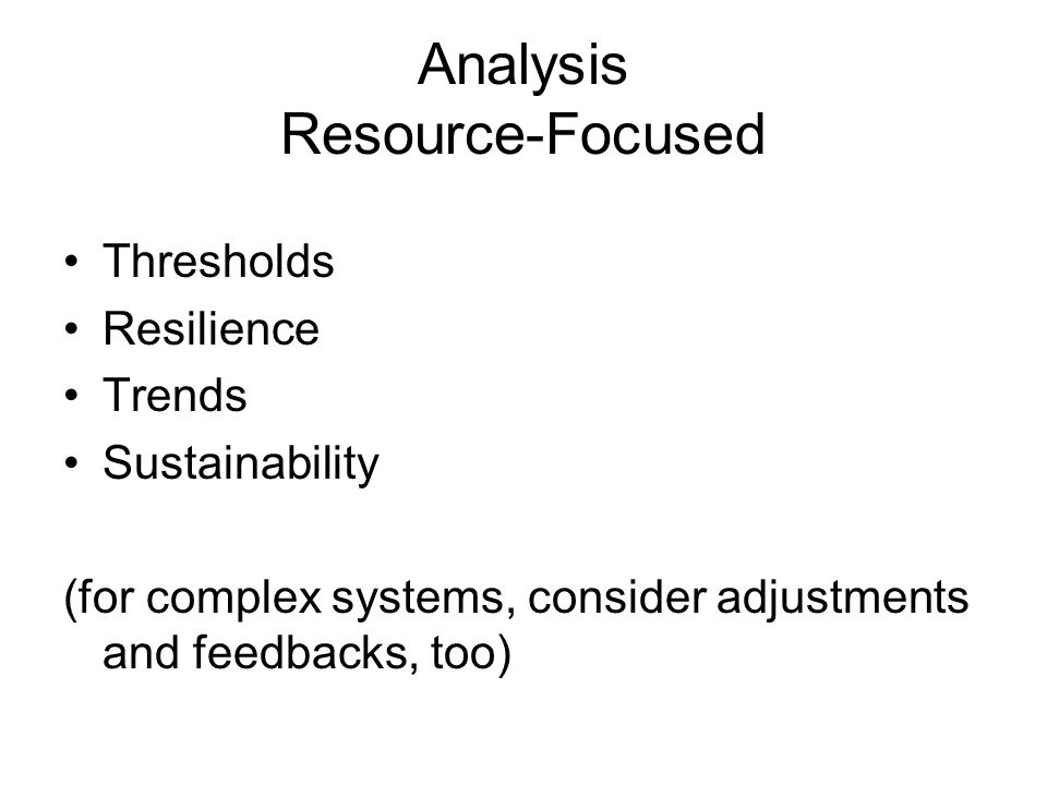 Analysis Resource-Focused Thresholds Resilience Trends Sustainability (for complex systems, consider adjustments and feedbacks, too)
