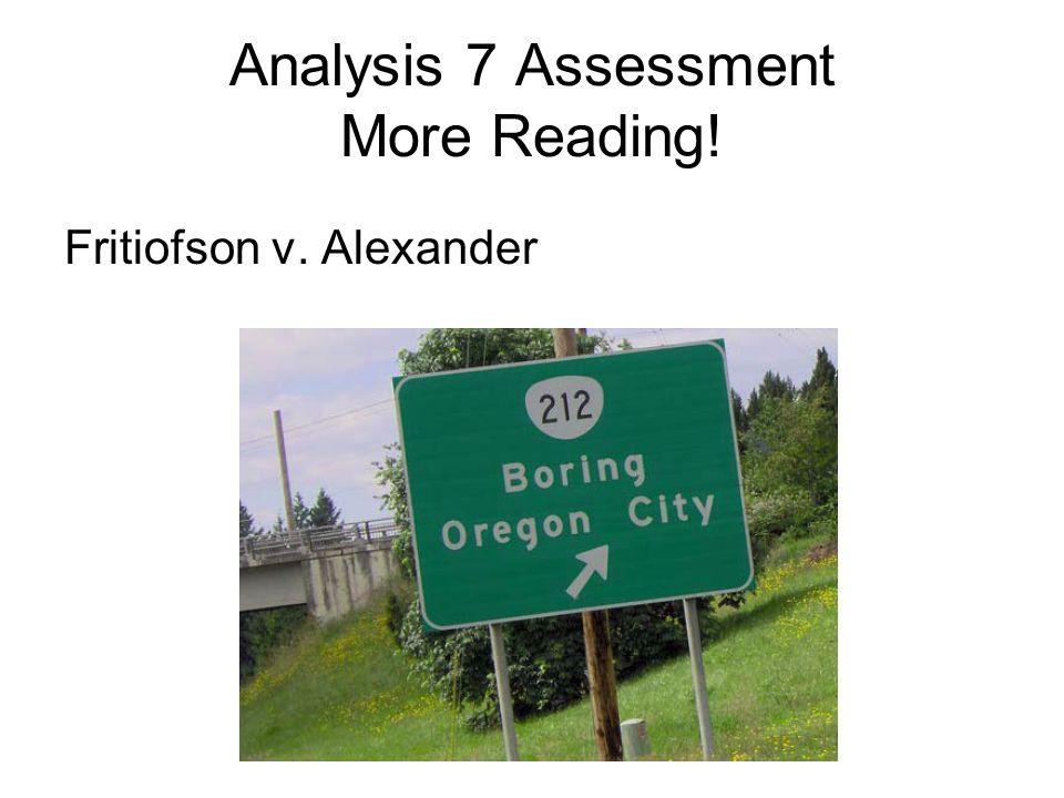 Analysis 7 Assessment More Reading! Fritiofson v. Alexander