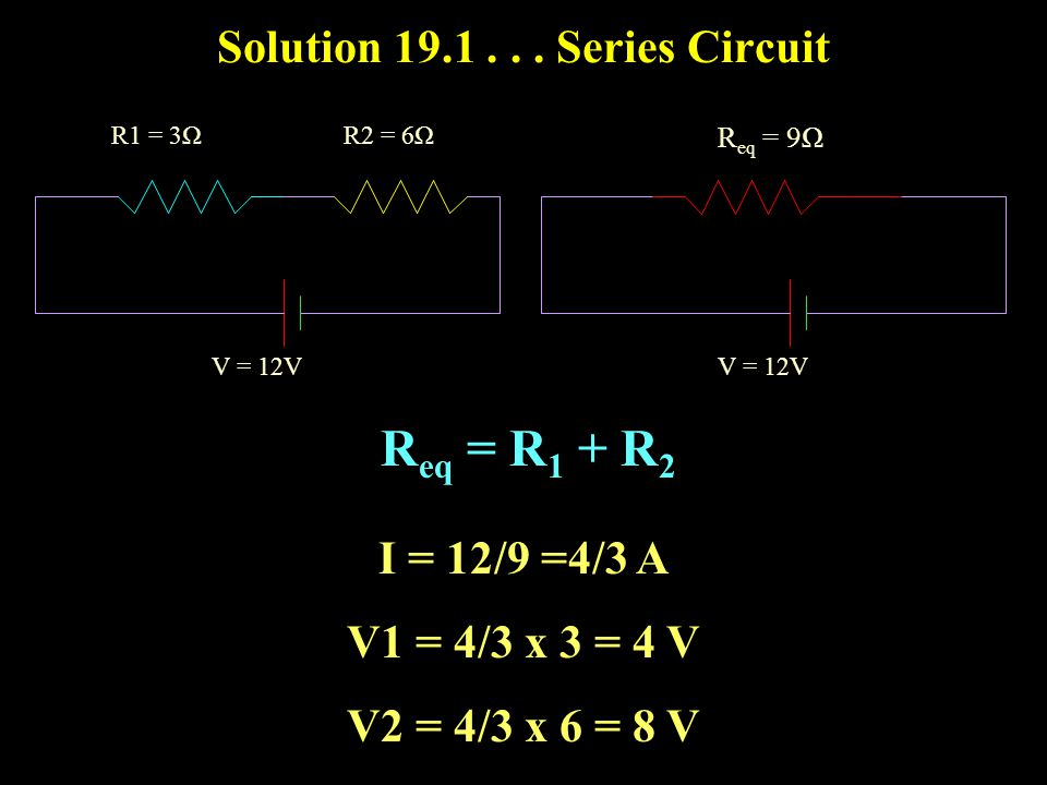 Example 19.1... Series Circuit Calculate the current flowing through the resistors voltage across the resistors power dissipation in the resistors R1