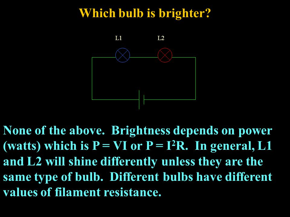Which bulb is brighter.None of the above.