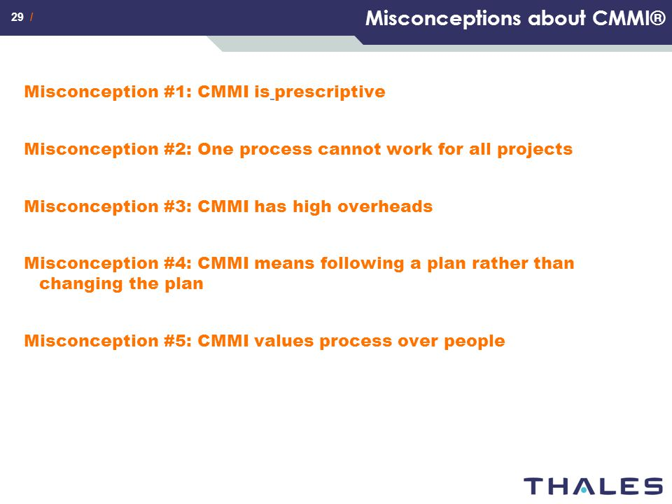 29 / Misconceptions about CMMI® Misconception #1: CMMI is prescriptive Misconception #2: One process cannot work for all projects Misconception #3: CM