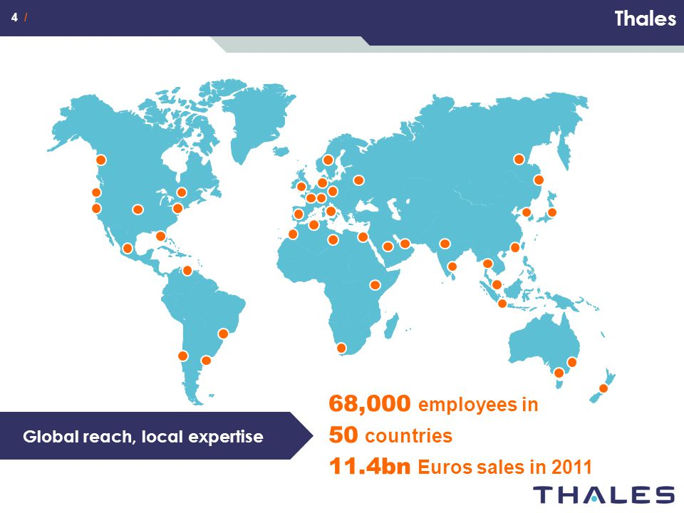 4 / Thales Global reach, local expertise 68,000 employees in 50 countries 11.4bn Euros sales in 2011