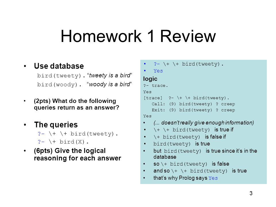 3 Homework 1 Review Use database bird(tweety). tweety is a bird bird(woody).