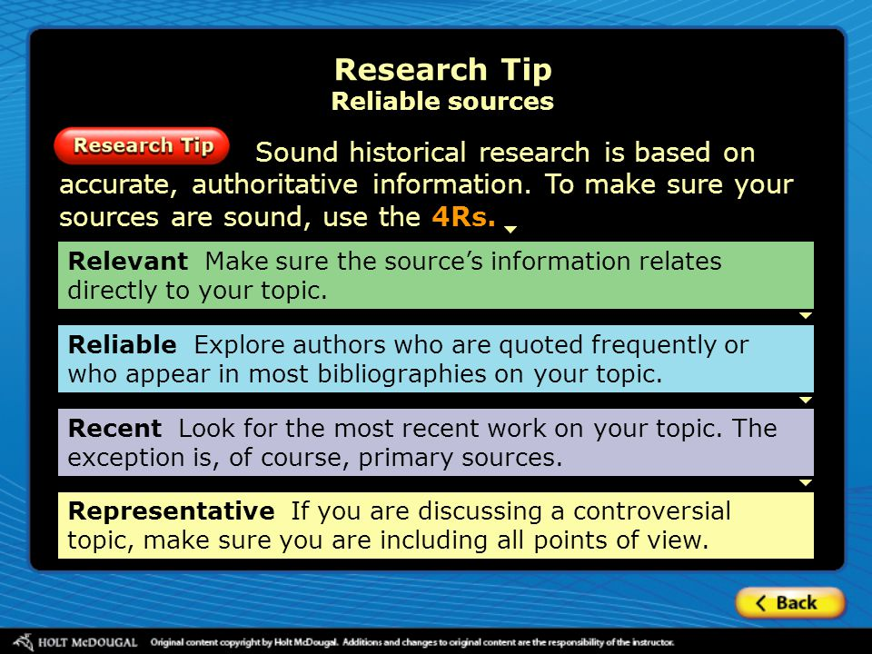 Sound historical research is based on accurate, authoritative information. To make sure your sources are sound, use the 4Rs. Research Tip Reliable sou