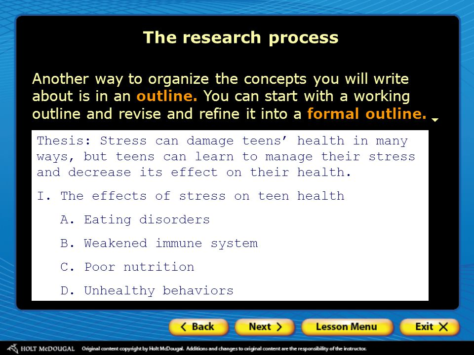 The research process Another way to organize the concepts you will write about is in an outline. You can start with a working outline and revise and r