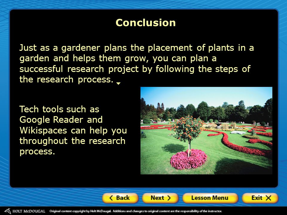 Conclusion Just as a gardener plans the placement of plants in a garden and helps them grow, you can plan a successful research project by following t