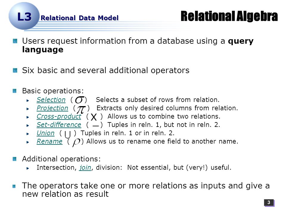 44 L3 Relational Data Model Running Example Instance R1 of reserves Instance S1 of sailors Sailors and Reserves relations for our examples.