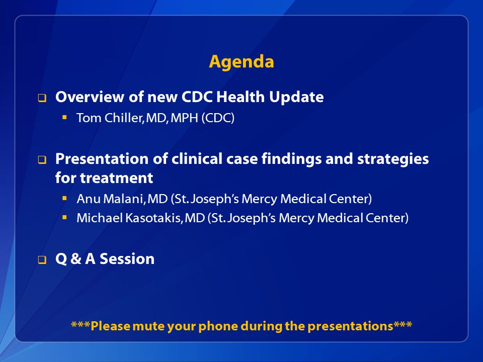 Agenda  Overview of new CDC Health Update  Tom Chiller, MD, MPH (CDC)  Presentation of clinical case findings and strategies for treatment  Anu Malani, MD (St.