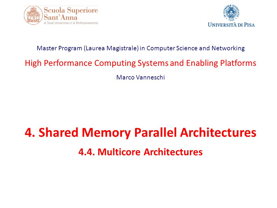 Multicore examples General purpose vs special purpose – Special purpose: Network Processors, DSP Homogeneous vs heterogeneous SPM vs NUMA Low parallelism vs high parallelism – Moore law: exponential growth of core number per chip … MCSN - M.