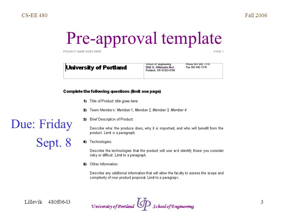 Fall 2006 4 CS-EE 480 Lillevik 480f06-l3 University of Portland School of Engineering Corporate organization BOD/Officers Engineering Silicon Hardware Software Mechanical Marketing Technical Product Manufacturing Test Materials Production Sales North America Worldwide FinanceSupport Corporate objective: to make money ($$$)