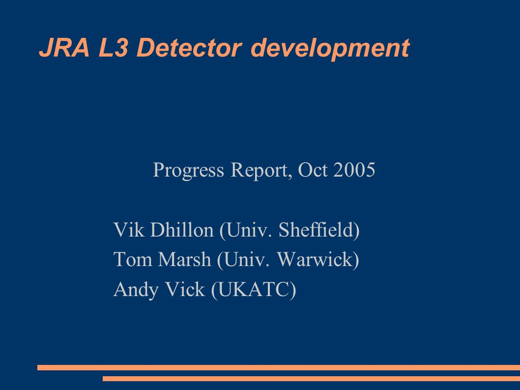 JRA L3 Detector development Progress Report, Oct 2005 Vik Dhillon (Univ.