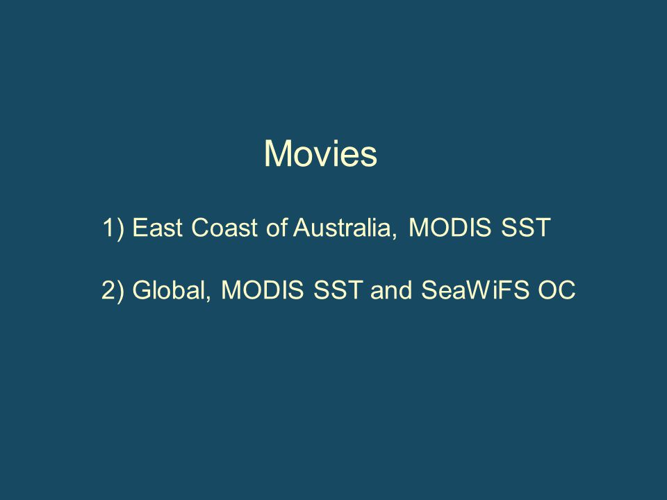 1) East Coast of Australia, MODIS SST 2) Global, MODIS SST and SeaWiFS OC Movies