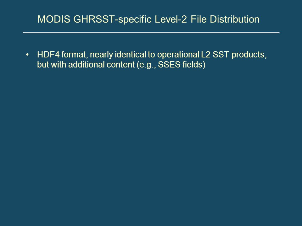 MODIS GHRSST-specific Level-2 File Distribution HDF4 format, nearly identical to operational L2 SST products, but with additional content (e.g., SSES fields)