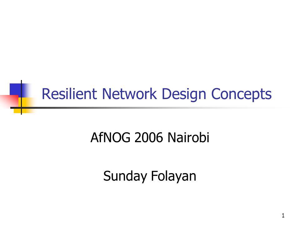 1 Resilient Network Design Concepts AfNOG 2006 Nairobi Sunday Folayan