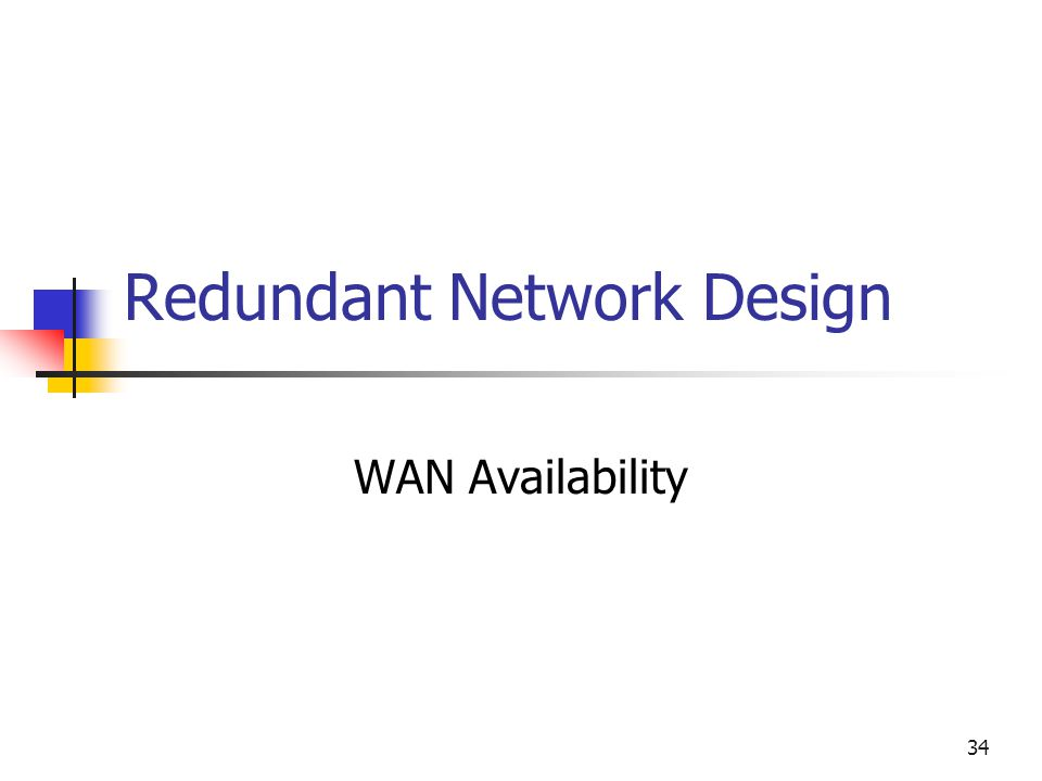 34 Redundant Network Design WAN Availability