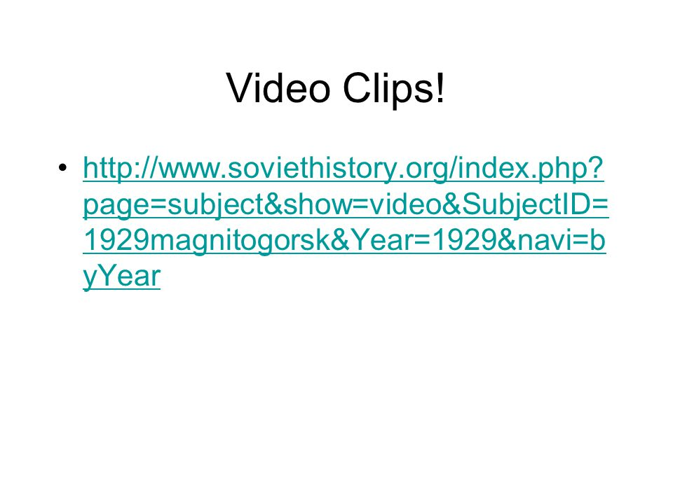 Video Clips! http://www.soviethistory.org/index.php? page=subject&show=video&SubjectID= 1929magnitogorsk&Year=1929&navi=b yYearhttp://www.soviethistor