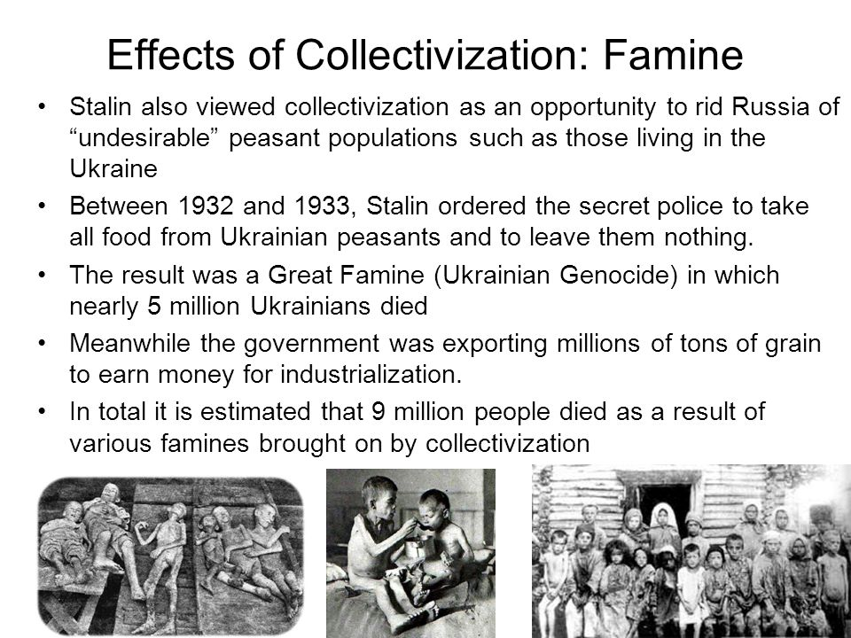 """Effects of Collectivization: Famine Stalin also viewed collectivization as an opportunity to rid Russia of """"undesirable"""" peasant populations such as t"""