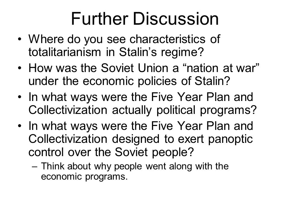 """Further Discussion Where do you see characteristics of totalitarianism in Stalin's regime? How was the Soviet Union a """"nation at war"""" under the econom"""
