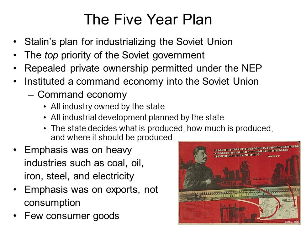The Five Year Plan Step One: Consolidate all industry in the hands of the state –No private ownership, no personal surplus, no personal profits.