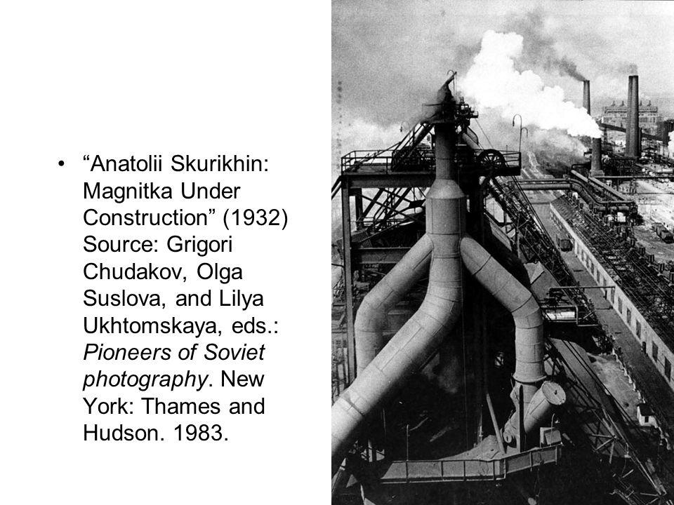 """""""Anatolii Skurikhin: Magnitka Under Construction"""" (1932) Source: Grigori Chudakov, Olga Suslova, and Lilya Ukhtomskaya, eds.: Pioneers of Soviet photo"""