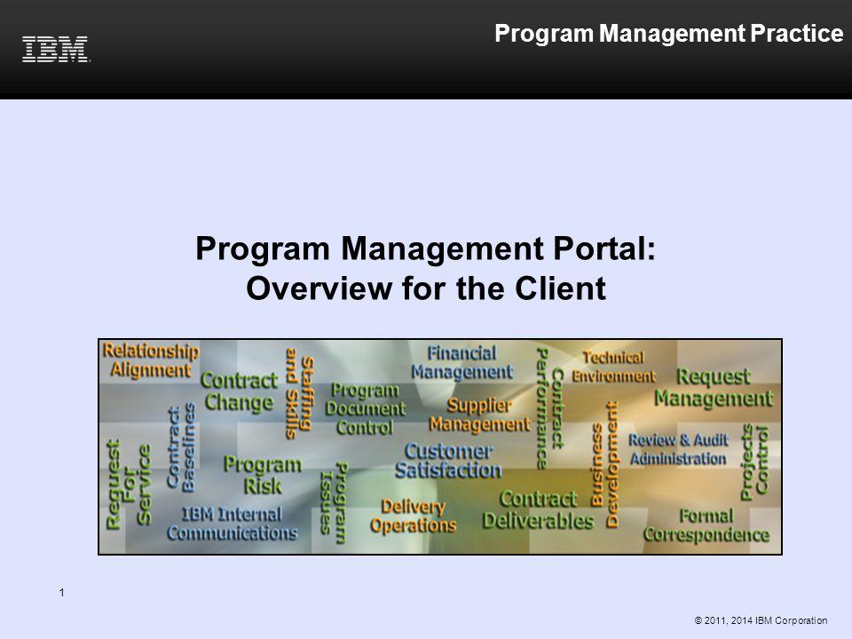 Program Management Practice Program Management Portal: Overview for the Client © 2011, 2014 IBM Corporation 1
