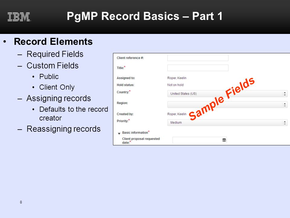 PgMP Record Basics – Part 1 Record Elements –Required Fields –Custom Fields Public Client Only –Assigning records Defaults to the record creator –Reas