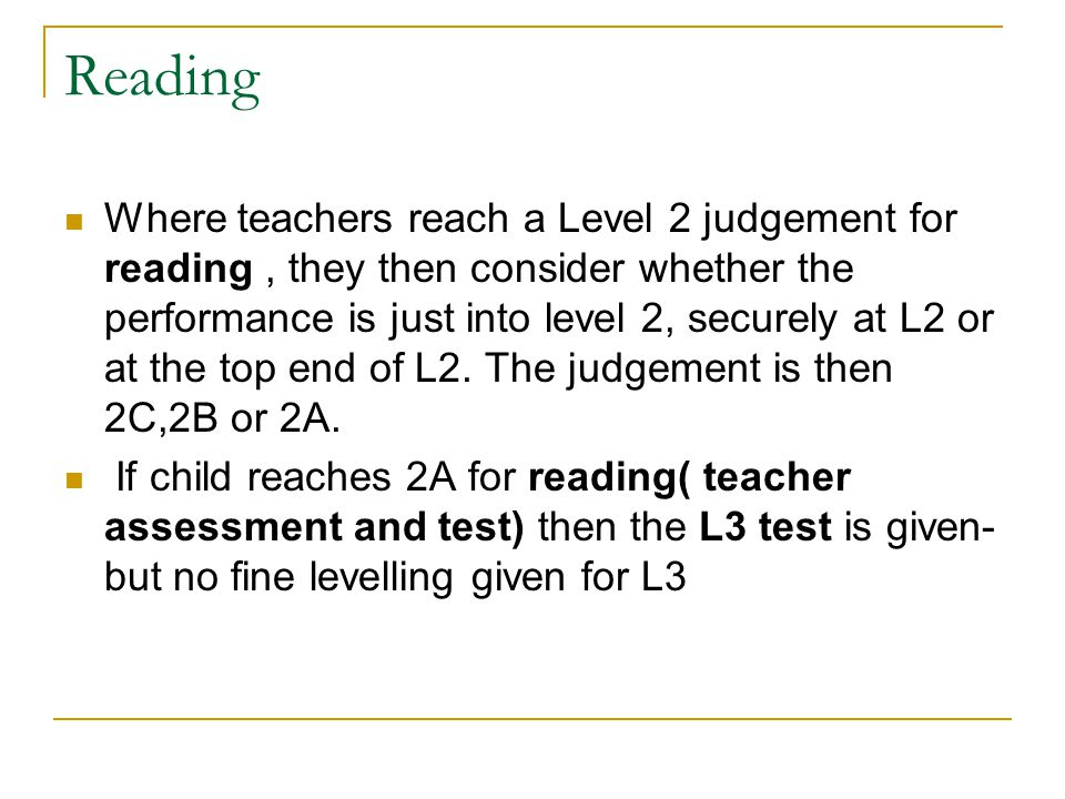 Writing and spelling L2A/B/C or L3 is achieved for writing by teacher assessment throughout the year and the assessment of the long and short SAT writing tasks Spelling test : marks out of 20 are added to give the final overall fine level for writing Handwriting: marks are added to give the final, overall fine level for writing