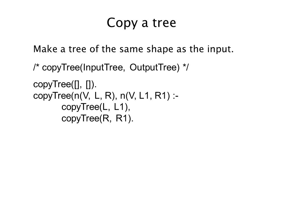 Copy a tree Make a tree of the same shape as the input.