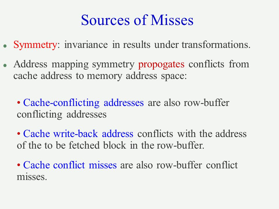 Sources of Misses l Symmetry: invariance in results under transformations.